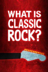 WHAT IS CLASSIC ROCK? – Canada - Daniel Sarkissian - 101 min.